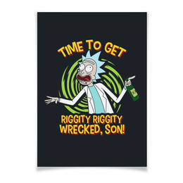 "Плакат 42x29.7(A3) ""Рик и Морти. Get Riggity Riggity Wrecked, Son!"" - rick, rick and morty, рик и морти, рик, riggity riggity wrecked"