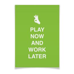 "Плакат A3(29.7x42) ""Play now and work later"" - отдых, работа, игра, студент, менеджер"