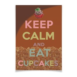 "Плакат A3(29.7x42) ""«Keep calm and eat cupcakes»"" - пародия, шоколад, keep calm, пирожные, шокоголик"
