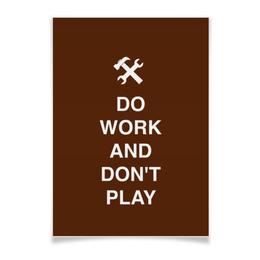 """Плакат A3(29.7x42) """"Do work and don't play"""" - сессия, студент, работа, игра, мотивация"""