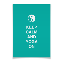 "Плакат A3(29.7x42) ""Keep calm and yoga on"" - спорт, йога, дизайн, медитация, yoga"