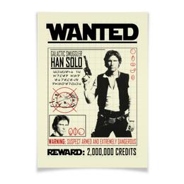 "Плакат A3(29.7x42) ""Хан Соло. Звёздные войны"" - star wars, звездные войны, wanted, хан соло, millennium falcon"