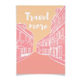 """Плакат A3(29.7x42) """"Путешествуй больше!"""" - позитив, подарок, слоган, путешествие"""