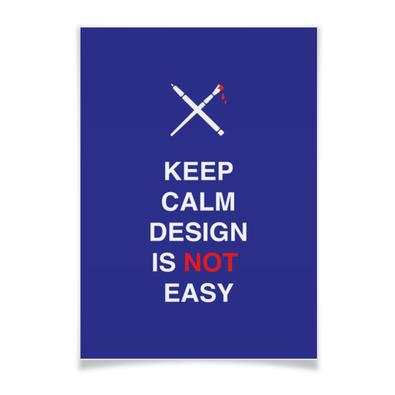 Плакат A2(42x59) Printio Keep calm design is not easy. футболка wearcraft premium printio keep calm