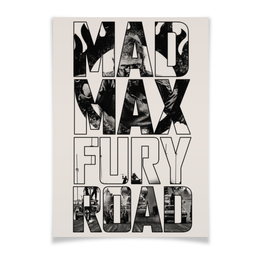 "Плакат A2(42x59) ""Безумный Макс / Mad Max: Fury Road"" - mad max, безумный макс, том харди, fury road, погоня"