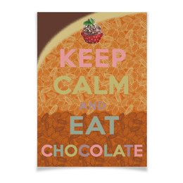 "Плакат A2(42x59) ""«Keep calm and eat chocolate»"" - английский, keep calm, chocolate, remake, шаблон"