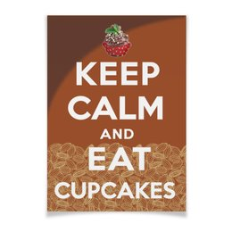 "Плакат A2(42x59) ""«Keep calm and eat cupcakes»"" - английский, шоколад, keep calm, remake, шаблон"