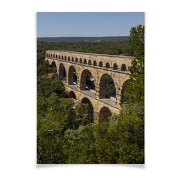 """Плакат A2(42x59) """"Акведук"""" - вода, франция, история, архитектура, римляне"""