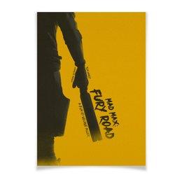 """Плакат A2(42x59) """"Безумный Макс: Дорога Ярости / Mad Max: Fury Road"""" - mad max, безумный макс, шарлиз терон, fury road, том харди"""