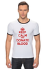 "Футболка Рингер ""Keep Calm Art"" - кровь, blood, keep calm, donate, донор"