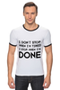 """Футболка Рингер """"I don`t stop"""" - фраза, философия, мотивация, цитата"""