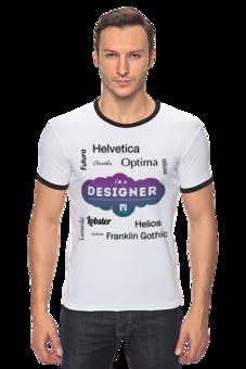 """Футболка Рингер """"Футболка «I'm a Designer» со шрифтами"""" - в подарок, оригинально, авторские майки, футболка мужская, прикольные, арт, парню, стиль"""