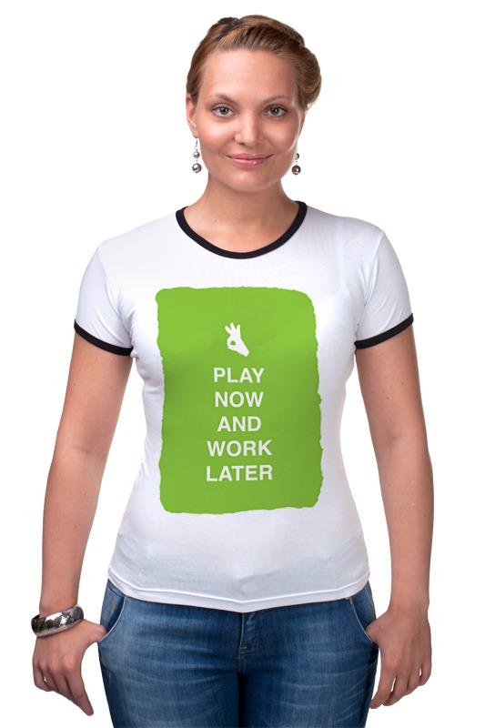 Футболка Рингер Printio Play now and work later подушка 40х40 с полной запечаткой printio play now and work later