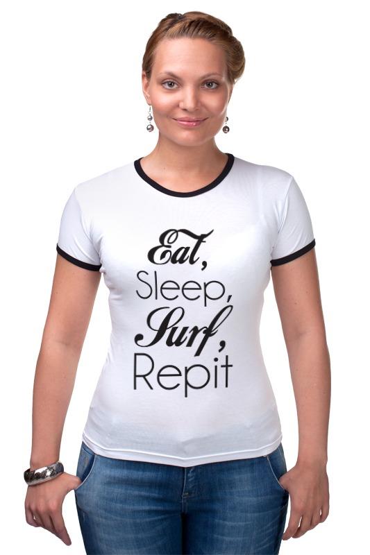 Футболка Рингер Printio Eat, sleep, surf, repit sleep футболка