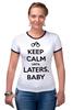 """Футболка """"Рингер"""" (Женская) """"Keep Calm until Laters, Baby (50 оттенков серого)"""" - sex, бдсм, keep calm, наручники, 50 оттенков серого"""