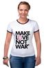 "Футболка ""Рингер"" (Женская) ""Make Love Not War"" - social"