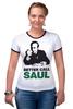 """Футболка """"Рингер"""" (Женская) """"Better call Saul"""" - saul goodman, better call saul, лучше звоните солу, сол гудман"""
