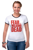 """Футболка """"Рингер"""" (Женская) """"Ходячие Мертвецы (The Walking Dead)"""" - страх, fear, ходячие мертвецы, the walking dead"""