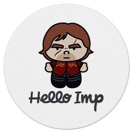 "Коврик для мышки (круглый) ""Hello Imp"" - китти, игра престолов, game of thrones, тирион, карлик"