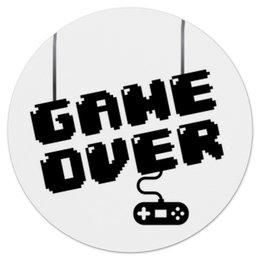 """Коврик для мышки (круглый) """"GAME OVER"""" - game, компьютерные игры, игры, консоли"""