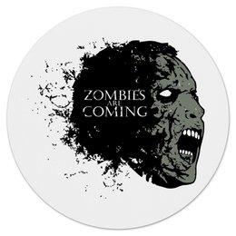 """Коврик для мышки (круглый) """"Zombies is Coming"""" - зомби, сериал, игра престолов, game of thrones, ходячие мертвецы"""