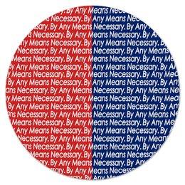 "Коврик для мышки (круглый) ""By any means necessary"" - узор, надписи, бренд, brand, by any means necessary"