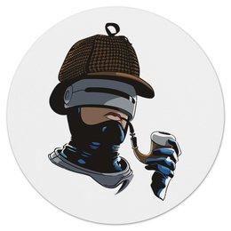 "Коврик для мышки (круглый) ""Robo Holmes"" - полиция, sherlock, шерлок холмс, детектив, робокоп"