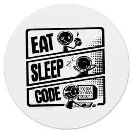 "Коврик для мышки (круглый) ""Eat, Sleep, Code"" - sleep, eat, программист, code, типичный"