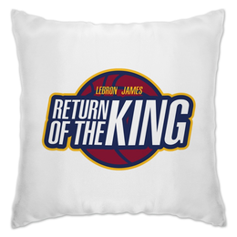 "Подушка ""Return of the king"" - баскетбол, nba, lebron james, леброн джеймс, cavaliers"
