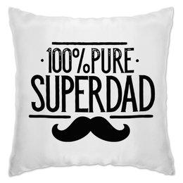 "Подушка ""Супер Папа"" - папа, отец, батя"