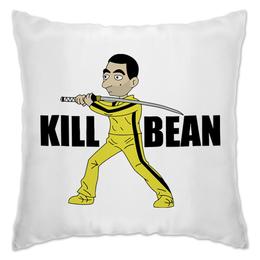 """Подушка """"Kill Bean"""" - мистер бин, тарантино, kill bill, убить билла"""