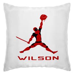 """Подушка """"Jordan Wilson"""" - deadpool, баскетбол, дэдпул, chicago bulls, джордан"""