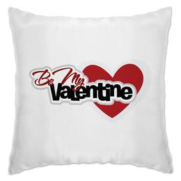 """Подушка """"Valentine"""" - love, день святого валентина, be my valentine, валентин"""