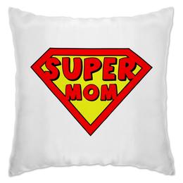 """Подушка """"Супер мама!"""" - 8 марта, мама"""