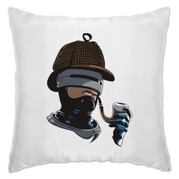 """Подушка """"Robo Holmes"""" - полиция, sherlock, шерлок холмс, детектив, робокоп"""
