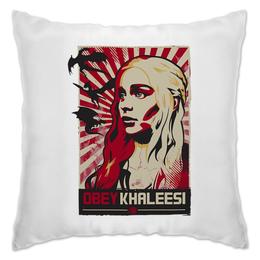 """Подушка """"Obey Khaleesi"""" - дракон, игра престолов, game of thrones, кхалиси"""