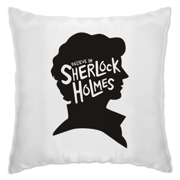 "Подушка ""Believe in Sherlock"" - англия, сериал, sherlock, шерлок холмс, детектив"