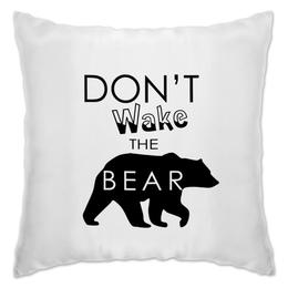 """Подушка """"Не буди медведя"""" - bear, медведь, спит, небуди, спячка"""
