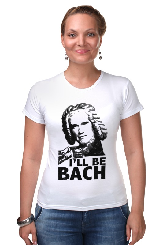 Футболка Стрэйч Printio I'll be bach! футболка стрэйч printio be fluid while they are solid