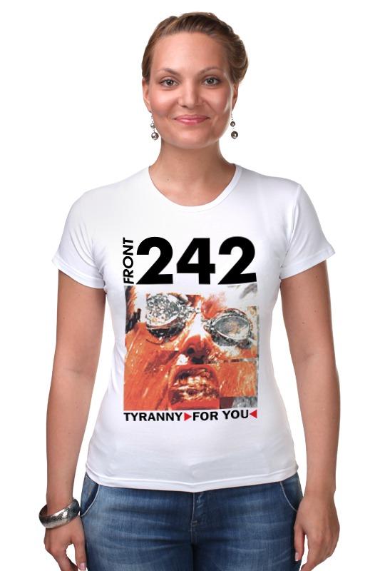 Футболка Стрэйч Printio Front 242 / tyranny ▷ for you ◁ футболка стрэйч printio front 242 front by front