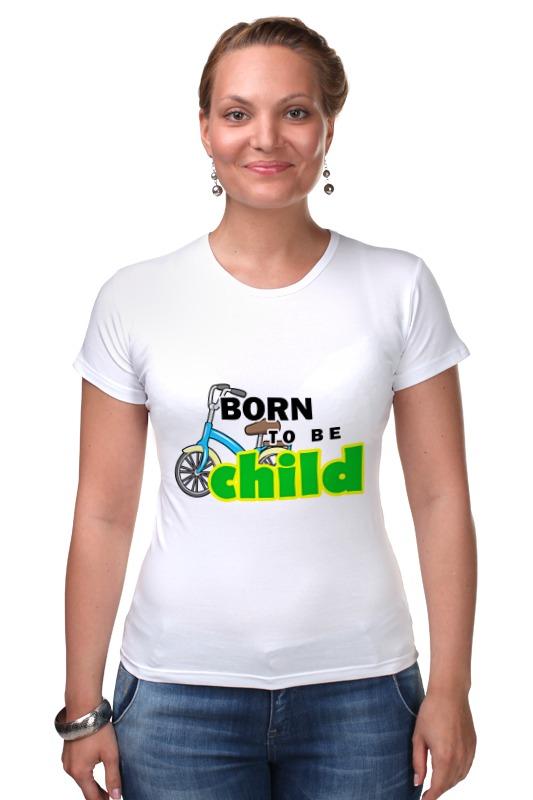 Футболка Стрэйч Printio Born to be child футболка стрэйч printio born in russia рожден в россии
