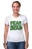 "Футболка Стрэйч (Женская) ""Ходячие Мертвецы (The Walking Dead)"" - страх, fear, ходячие мертвецы, walking dead"