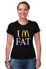 """Футболка Стрэйч (Женская) """"Я толстый (Макдональдс)"""" - пародия, макдоналдс, фаст-фуд"""
