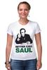"""Футболка Стрэйч (Женская) """"Better call Saul"""" - saul goodman, better call saul, лучше звоните солу, сол гудман"""