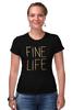 """Футболка Стрэйч (Женская) """"Fine life"""" - любовь, life, огонь, fire, спички"""
