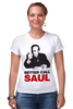 "Футболка Стрэйч (Женская) ""Better call Saul"" - во все тяжкие, breaking bad, better call saul, лучше звоните солу, сол гудман"