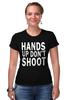 """Футболка Стрэйч (Женская) """"Hands up don't shoot (Руки вверх не стрелять)"""" - полиция, police, hands up, don't shoot, руки вверх"""