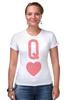 "Футболка Стрэйч (Женская) ""Королева Сердец"" - сердце, heart, карта, queen, дама"