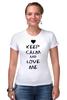 """Футболка Стрэйч (Женская) """"Love Me"""" - сердце, любовь, 14 февраля, влюбленные, keep calm"""