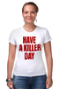 "Футболка Стрэйч ""Have a killer day (Dexter)"" - dexter, декстер, have a killer day"